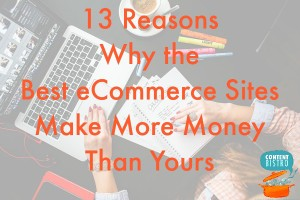 13 Reasons Why the Best eCommerce Sites Make More Money Than You Do