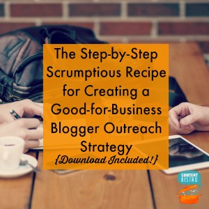 the step by step scrumptious recipe for creating a good for business blogger outreach strategy