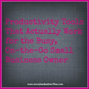 Productivity Tools That Actually Work for the Busy, On-the-Go Small Business Owner