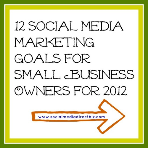 12 social media marketing goals for small business owners for 2012