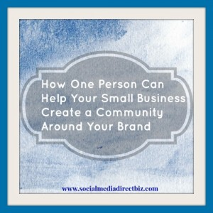 How one person can help your small business create a community around your brand