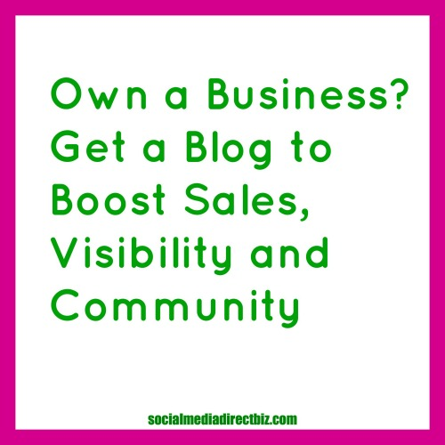 Own a business get a blog to boost sales visibility and community