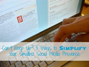 Can't Keep Up? 5 Ways to Simplify Your Smallbiz Social Media Presence