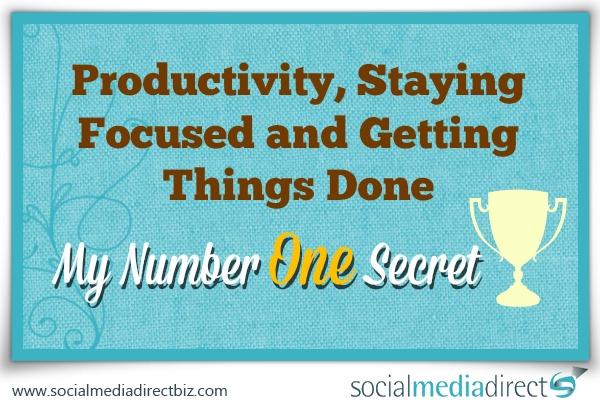 My Number One Secret to Productivity, Staying Focused and Getting Things Done