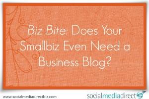Biz Bite: Does Your Smallbiz Even Need a Business Blog