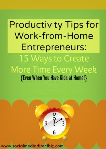 Productivity Tips for Work-from-Home Entrepreneurs: 15 Ways to Create More Time Every Week {Even When You Have Kids at Home!}