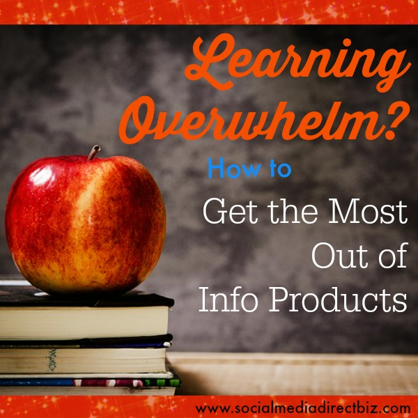 Learning Overwhelm How to Get the Most Out of Info Products