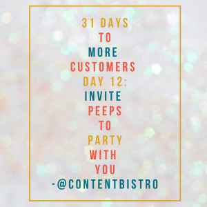 Get More Customers {Day 12}: Invite Peeps to Party with You!