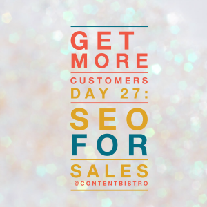 Get More Customers {Day 27}: Soup Up Your SEO for Skyrocketing Sales