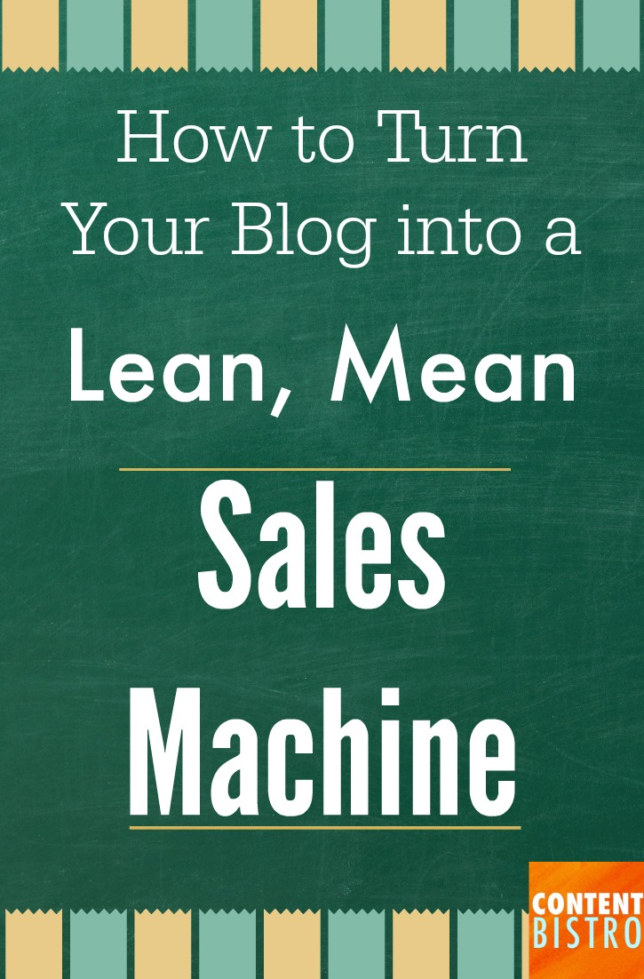 How to Turn Your Blog into a Lean, Mean Sales Machine
