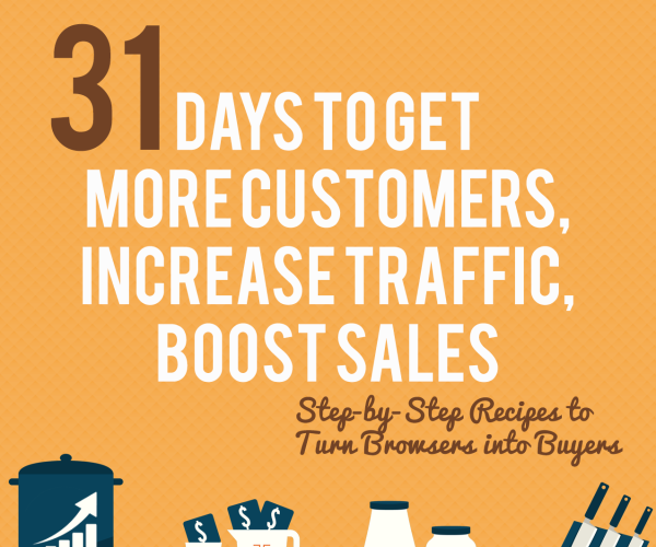 31 Days to Get More Customers, Increase Traffic and Boost Sales eBook: Recipes to Show You How to Sell More Successfully with Ease and No Sleaze!