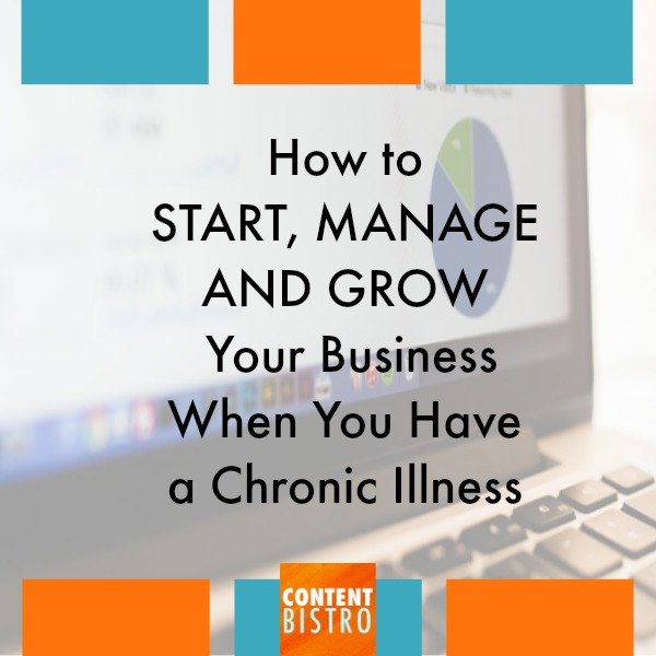 How to Start, Manage and Grow Your Business When You Have a Chronic Illness