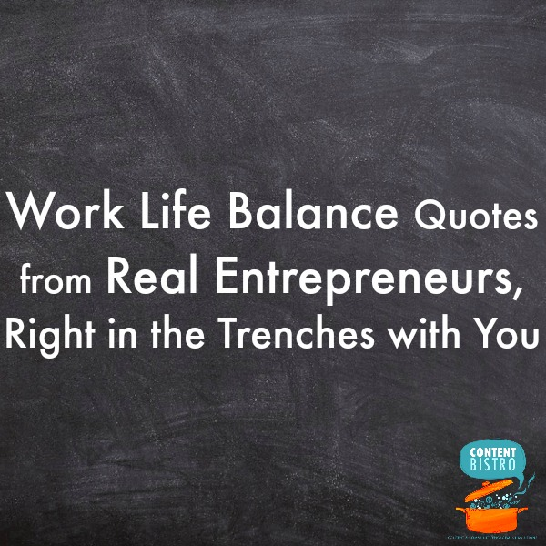 Work Life Balance Quotes From Real Entrepreneurs In The Trenches Beauteous Work Life Balance Quote