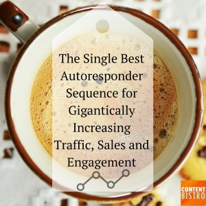 The Single Best Autoresponder Sequence for Gigantically Increasing Traffic, Sales and Engagement