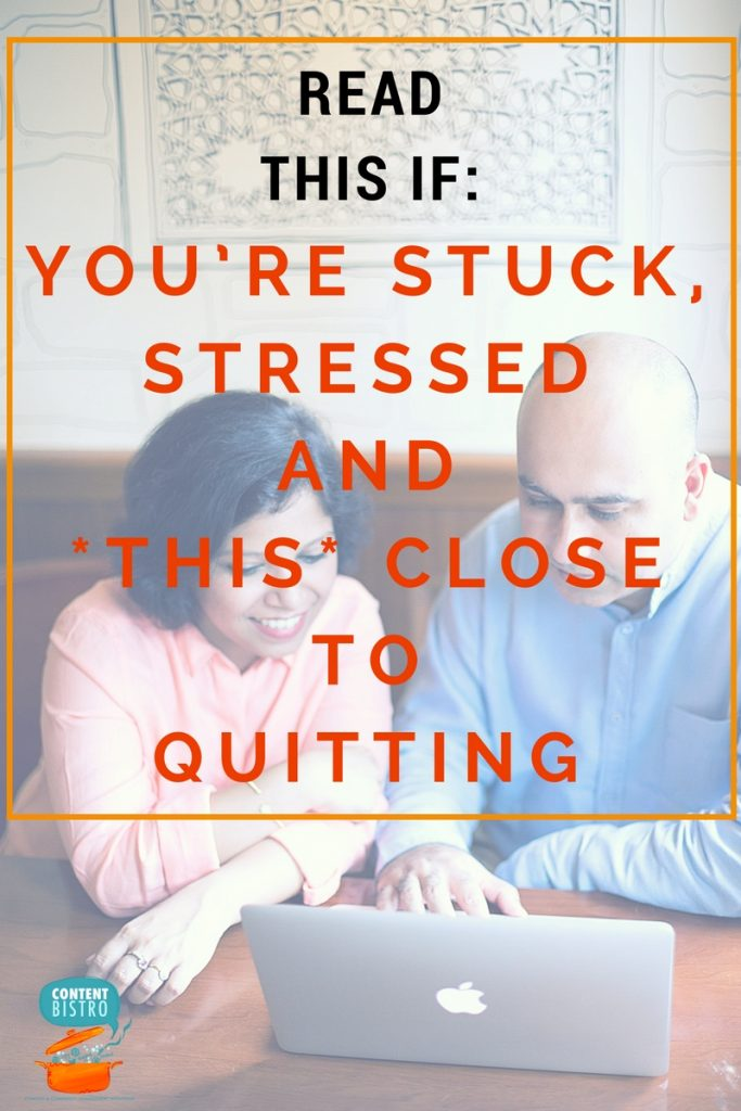 You're Stuck, Stressed and -THIS- Close to Quitting