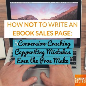 How NOT to Write an eBook Sales Page: 5 Conversion-Crushing Copywriting Mistakes Even the Pros Make