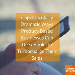 6 Spectacularly Dramatic Ways eCommerce Stores Can Use eBooks to Increase Sales and Turbocharge Conversions