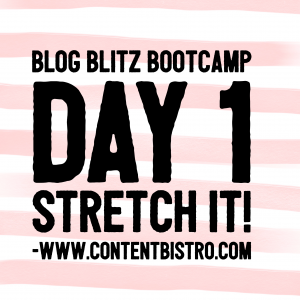 {Blog Blitz Bootcamp} Stretch It! What Should I Blog About and Other Important Questions that Make Content Creation Easy-Peasy-Breezy