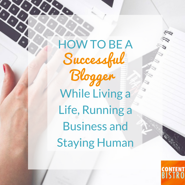 how-to-be-a-successful-blogger-while-living-a-life-running-a-business-and-staying-human