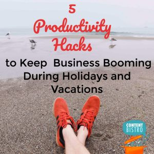 5 Insanely Easy and Ridiculously Effective Productivity Hacks that Help Us Do More During Holidays without Sacrificing Family Time