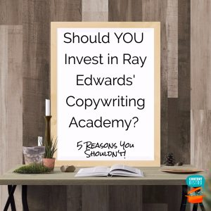 5 Plain-as-Day Reasons You Should Not Join Ray Edwards' Copywriting Academy