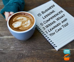 5 Business Lessons. 5 Conferences. 3 Weeks. What I Learned and You Can Too!