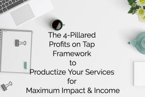 How to Package and Productize Your Services for Maximum Impact and Income: The 4-Pillared Profits on Tap Framework for Irresistible Service Offerings
